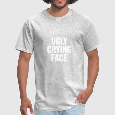 Ugly Face Ugly Crying Face White - Men's T-Shirt