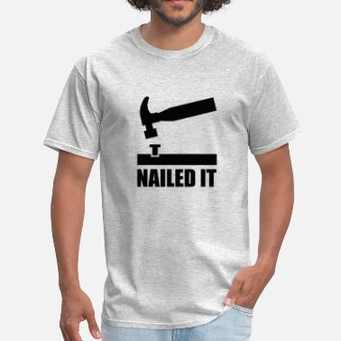 Nailed It Meme Nailed It - Men's T-Shirt
