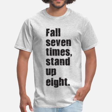 Seven Eight Fall Seven Times, Stand up Eight. - Men's T-Shirt