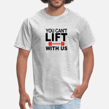You Cant Lift With Us, - Men's T-Shirt