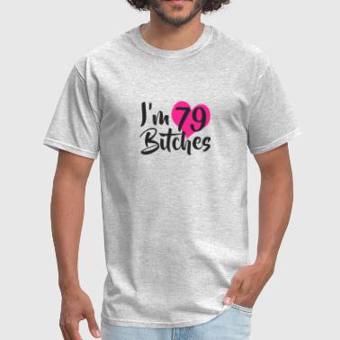 Bitch Age I m 79 Bitches - Men's T-Shirt