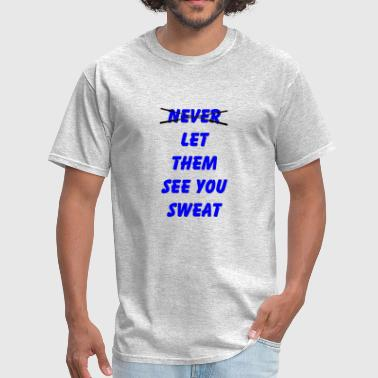 If You Are Sweating Let Them See You Sweat - Men's T-Shirt