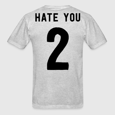 Hate you 2 - Men's T-Shirt