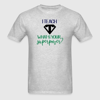 I Teach What's Your Superpower? - Men's T-Shirt