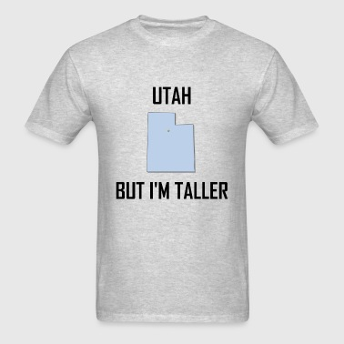 Utah But I Am Taller - Men's T-Shirt