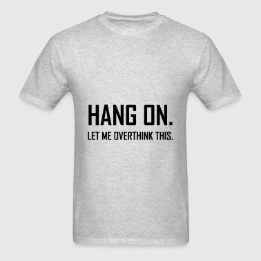 Hang On Overthink This - Men's T-Shirt