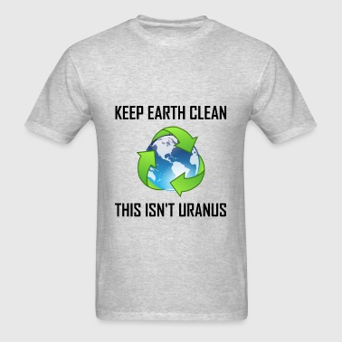 Keep Earth Clean Not Uran - Men's T-Shirt