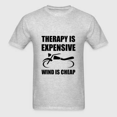Therapy Is Expensive Wind Is Cheap Motorcycle - Men's T-Shirt