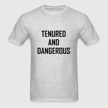 Tenured And Dangerous Teacher Funny - Men's T-Shirt