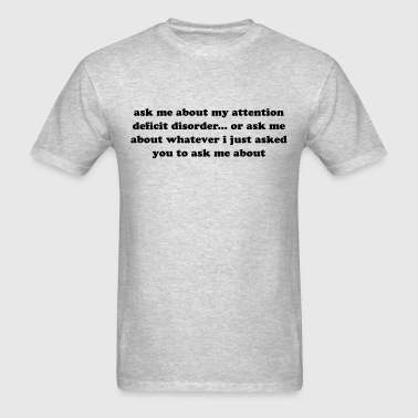 Ask me about what you asked me to do. ADHD quote - Men's T-Shirt