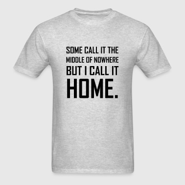 Middle Of Nowhere Home - Men's T-Shirt
