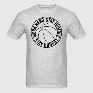 Work Hard Stay Humble Stay Hungry Basketball - Men's T-Shirt