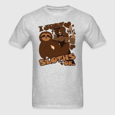 I Just Freaking Love Sloths Ok Shirt - Men's T-Shirt