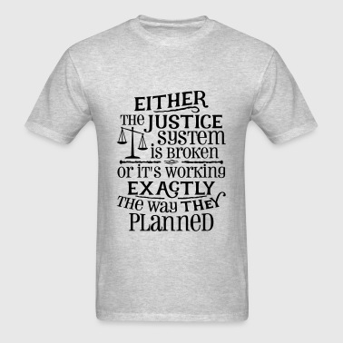 Justice System Is Broken - Men's T-Shirt