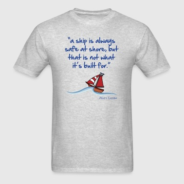 A ship is always safe at shore - Men's T-Shirt