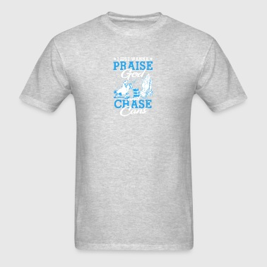Praise God And Chase Cans T Shirt - Men's T-Shirt