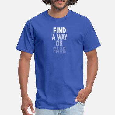 Writing Quotes Find a way or fade away quotes writing - Men's T-Shirt