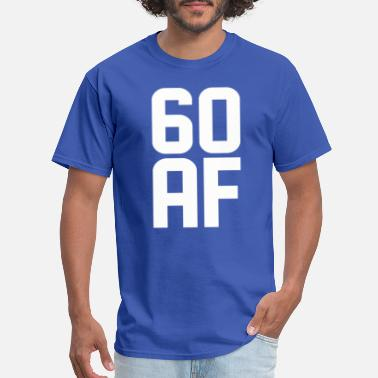 For The 60 Year Old 60 AF Years Old - Men's T-Shirt