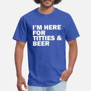 Boob I'm here for titties and beer - Men's T-Shirt