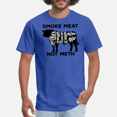 Smoke Meat Not Meth Smoke meat not meth beef edition - Men's T-Shirt