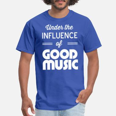 Under The Influence Under the influence of good music - Men's T-Shirt