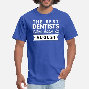 Best Dentists The best Dentists are born in August - Men's T-Shirt