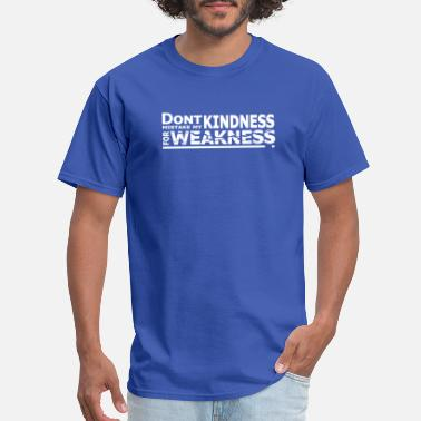 Kindness For Weakness Don't Mistake My Kindness For Weakness - Men's T-Shirt