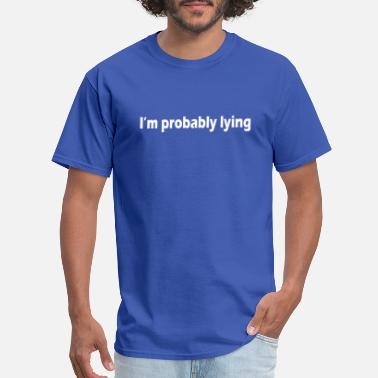 2xl IM PROBABLY LYING T SHIRT 2XL funny humor awesome - Men's T-Shirt