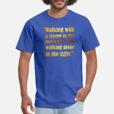 Walking with A Friend in Dark is Better Than Walk - Men's T-Shirt