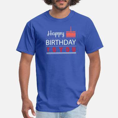 Happy Birthday To You Born In GIFT - HAPPY BIRTHDAY TO YOU - Men's T-Shirt