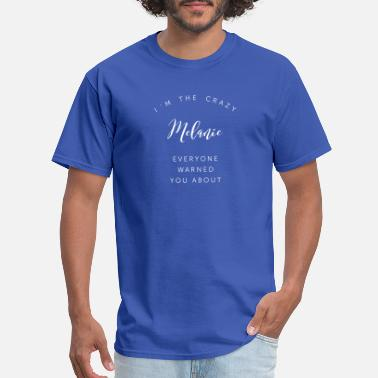 Melanie I'm the crazy Melanie everyone warned you about - Men's T-Shirt