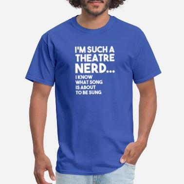 Actors THEATRE NERD KNOW SONG IS ABOUT FUNNY GIFT - Men's T-Shirt