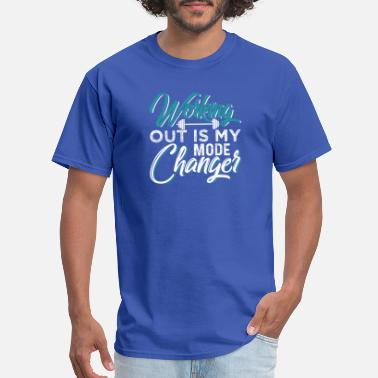 Working Out Is My Mode Changer - Men's T-Shirt