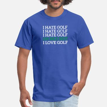 Hate Golf i hate golf oh nice shot i love golf - Men's T-Shirt