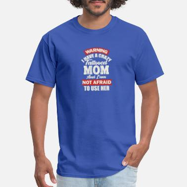 Tattooed Mom Warning I Have A Crazy Tattooed Mom and I am not - Men's T-Shirt