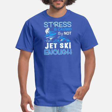 Jet Jet Ski - Stress Is Caused By Not Jet Ski Enough - Men's T-Shirt