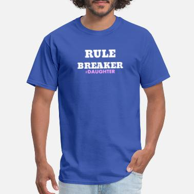 Rule Maker Rule Breaker #Daughter Mom Makes The Rules Gift - Men's T-Shirt