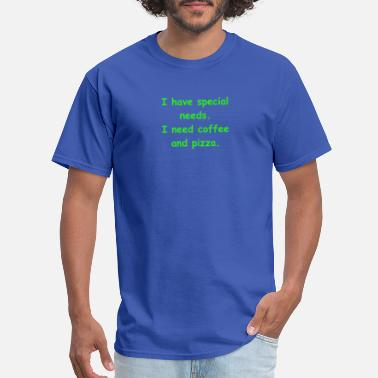 I have special needs. - Men's T-Shirt