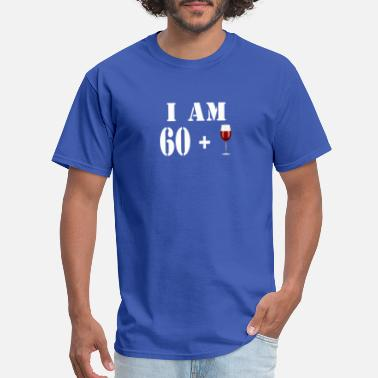 60 Plus I am 60 plus glass of wine - Men's T-Shirt
