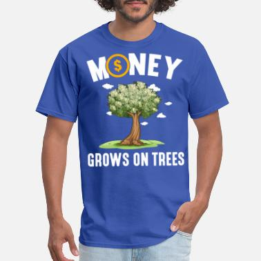 Money Grows On Trees - Funny - Men's T-Shirt