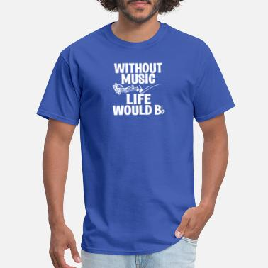 Without Without Music Life Would B Flat - Men's T-Shirt