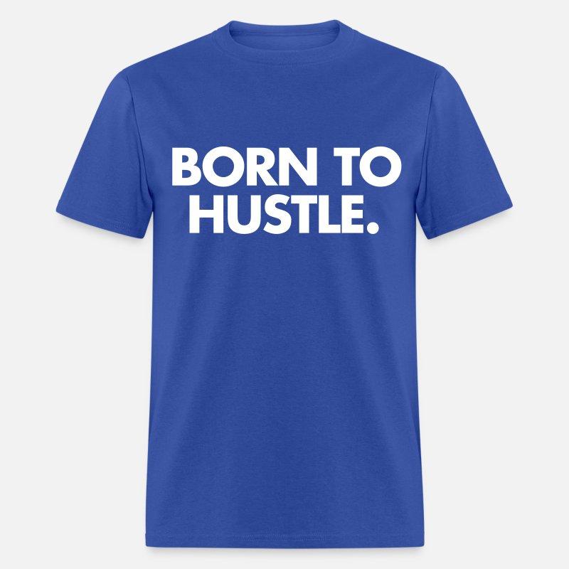 85bad7989 Born to hustle Men's T-Shirt   Spreadshirt