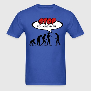 Evolution of Man Stop Following Me! - Men's T-Shirt