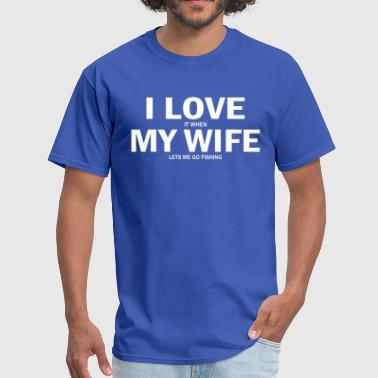 I Love It When My Wife Lets Me Go Fishing - Men's T-Shirt