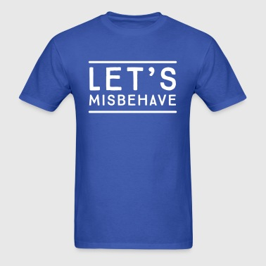Let's misbehave - Men's T-Shirt