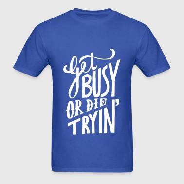 Get Busy or Die Tryin' - Men's T-Shirt
