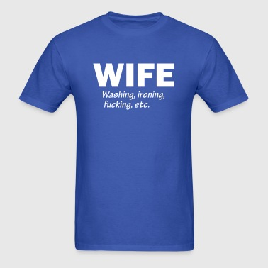 Wife - Washing Ironing Fucking Etc. - Men's T-Shirt