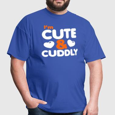 I'm cute and cuddly! - Men's T-Shirt