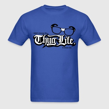 I Didn't Choose the Thug Life, the Thug Life Chose Me - Men's T-Shirt