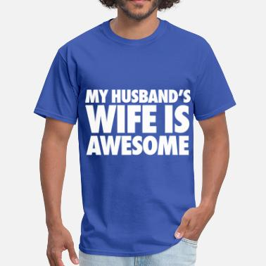 My Husbands Wife Is Awesome My Husband's Wife Is Awesome - Men's T-Shirt